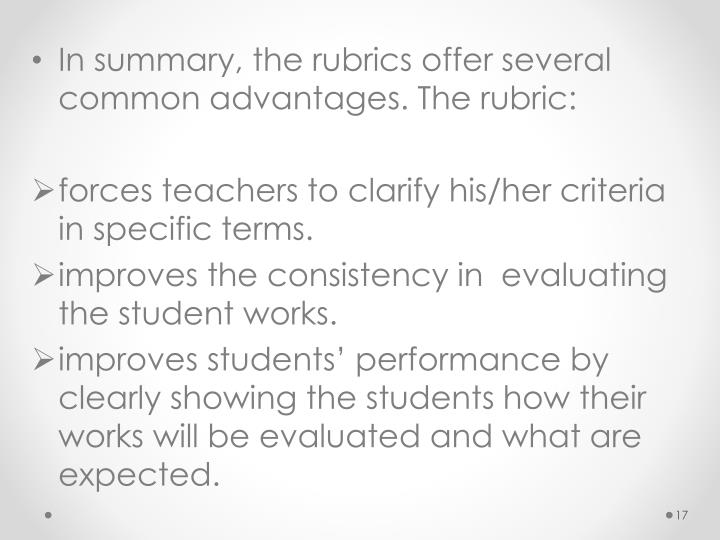 In summary, the rubrics offer several common advantages. The rubric: