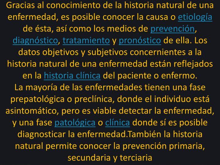 Gracias al conocimiento de la historia natural de una enfermedad, es posible conocer la causa o
