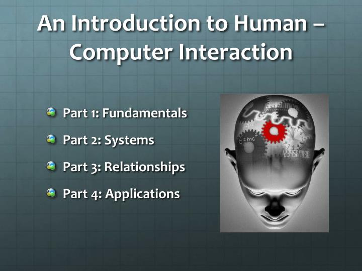 An Introduction to Human – Computer Interaction