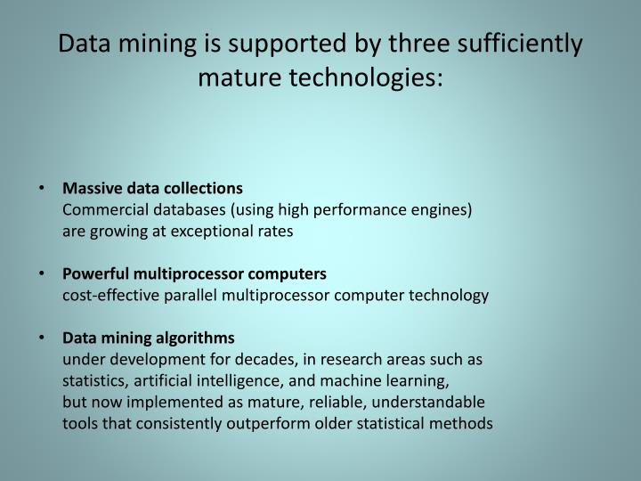 Data mining is supported by three sufficiently mature technologies: