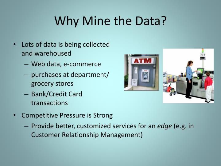 Why Mine the Data?