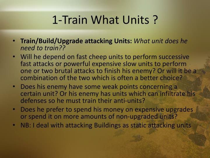 1-Train What Units ?