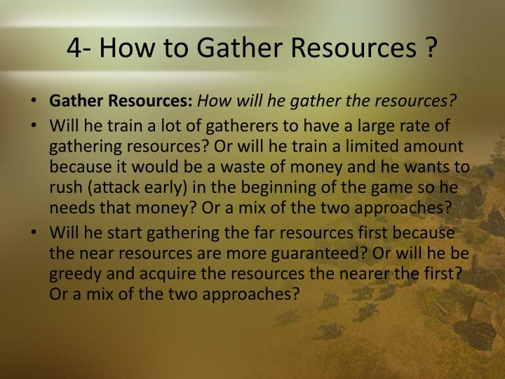 4- How to Gather Resources ?