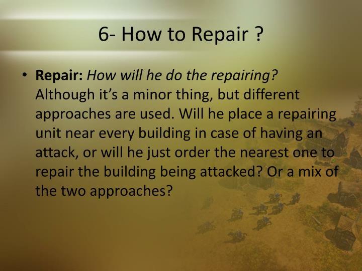 6- How to Repair ?