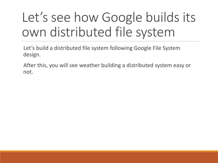 Let's see how Google builds its own distributed file system