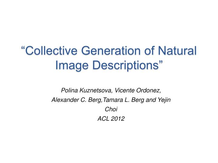 """Collective Generation of Natural Image Descriptions"""