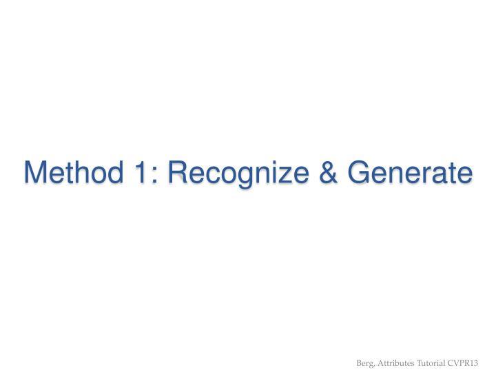 Method 1: Recognize & Generate