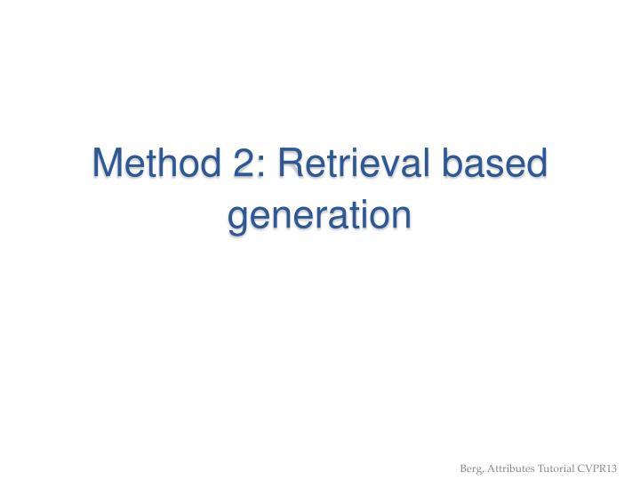 Method 2: Retrieval based generation