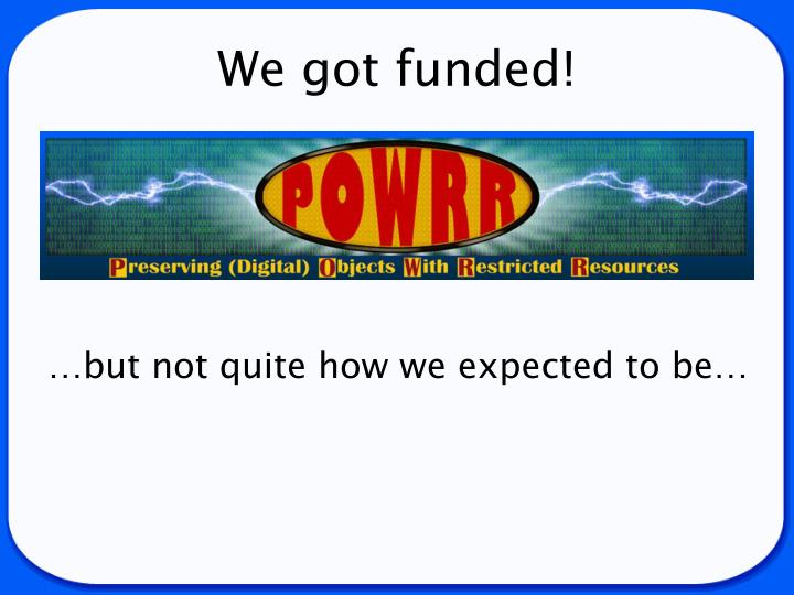 We got funded!