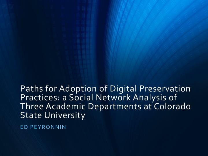 Paths for Adoption of Digital Preservation Practices: a Social Network Analysis of Three Academic De...