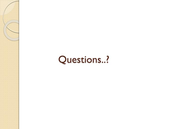 Questions..?