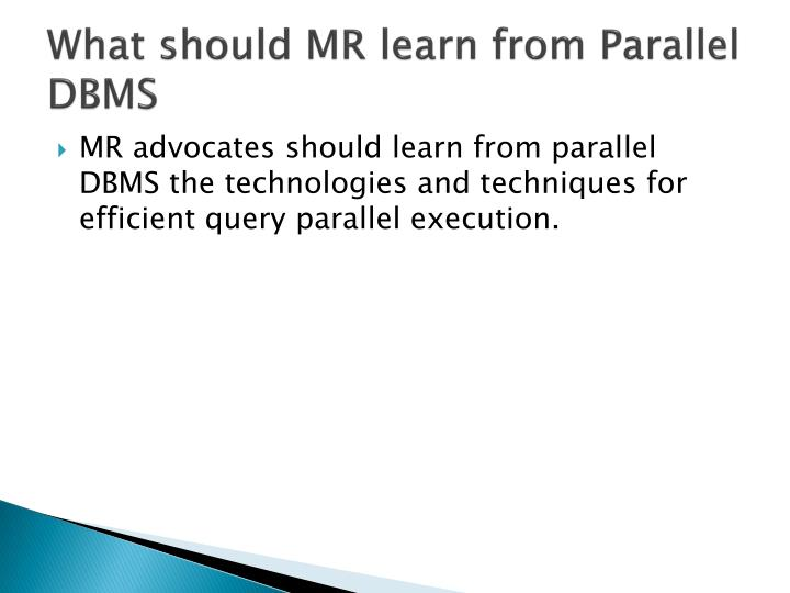 What should MR learn from Parallel DBMS