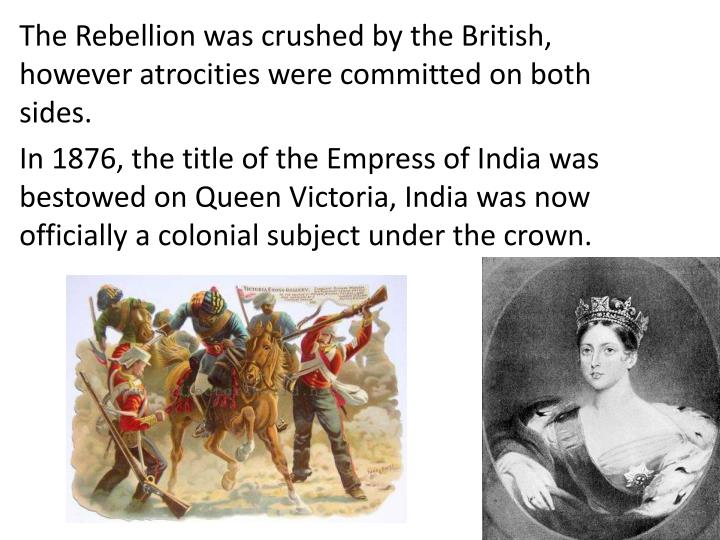 The Rebellion was crushed by the British, however atrocities were committed on both sides.