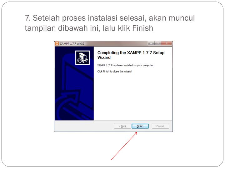 7. Setelah proses instalasi selesai, akan muncul tampilan dibawah ini, lalu klik Finish