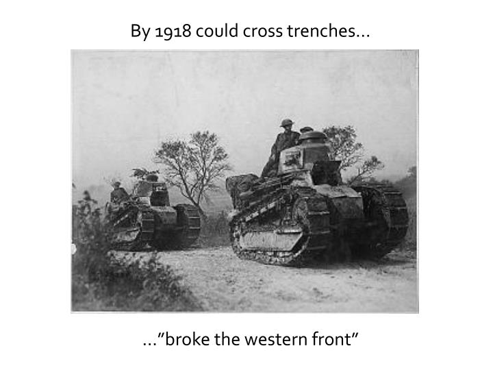By 1918 could cross trenches…