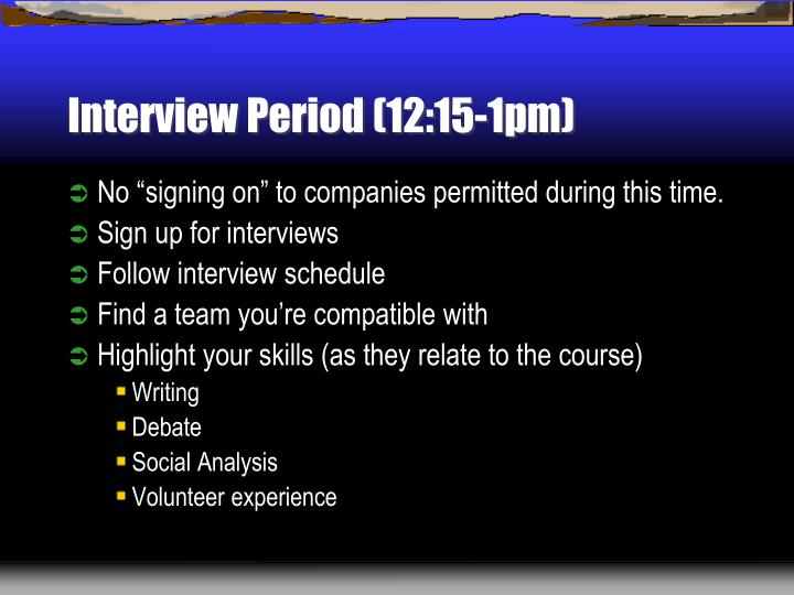 Interview Period (12:15-1pm)