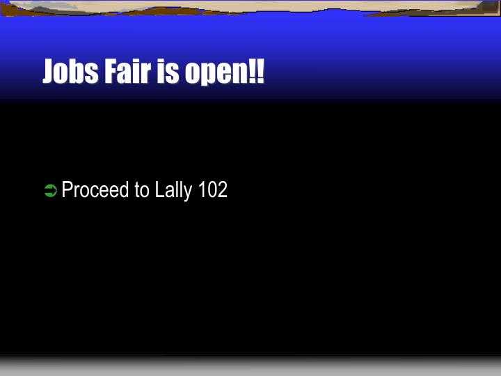 Jobs Fair is open!!
