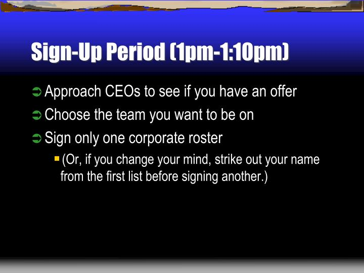 Sign-Up Period (1pm-1:10pm)