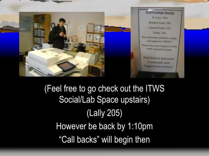 (Feel free to go check out the ITWS Social/Lab Space upstairs)
