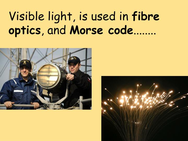 Visible light, is used in