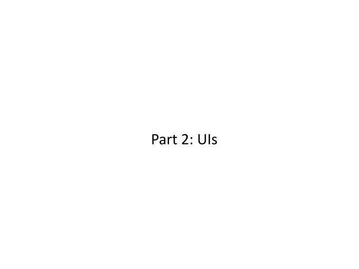 Part 2: UIs