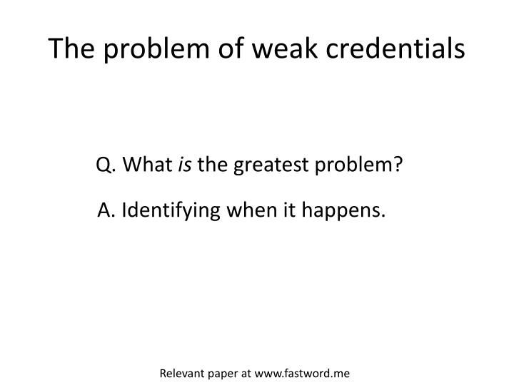 The problem of weak credentials