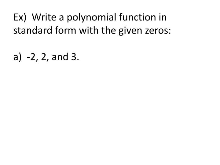 Write a polynomial in standard form with zeros and