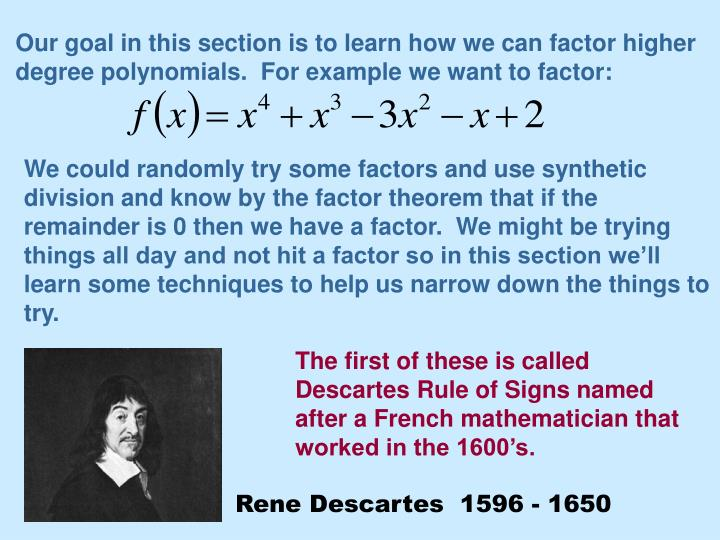 Our goal in this section is to learn how we can factor higher degree polynomials.  For example we want to factor: