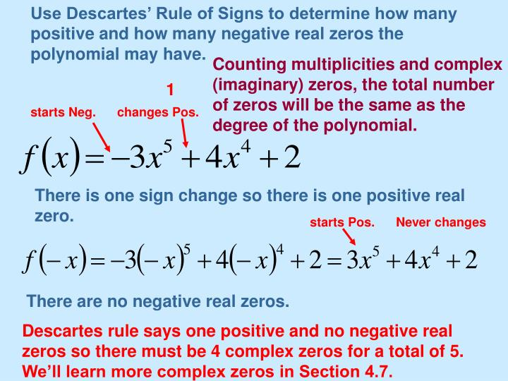 Use Descartes' Rule of Signs to determine how many positive and how many negative real zeros the polynomial may have.