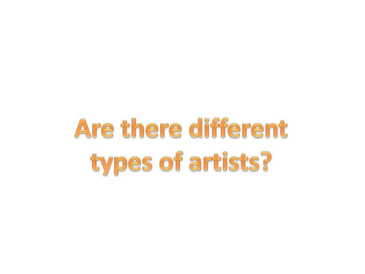 Are there different types of artists?