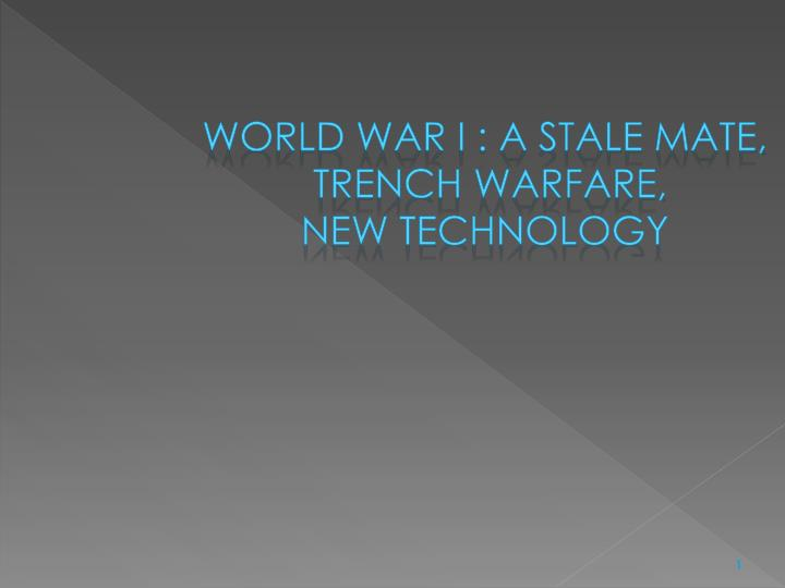 World war i a stale mate trench warfare new technology