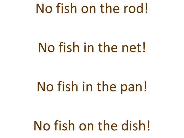 No fish on the rod!