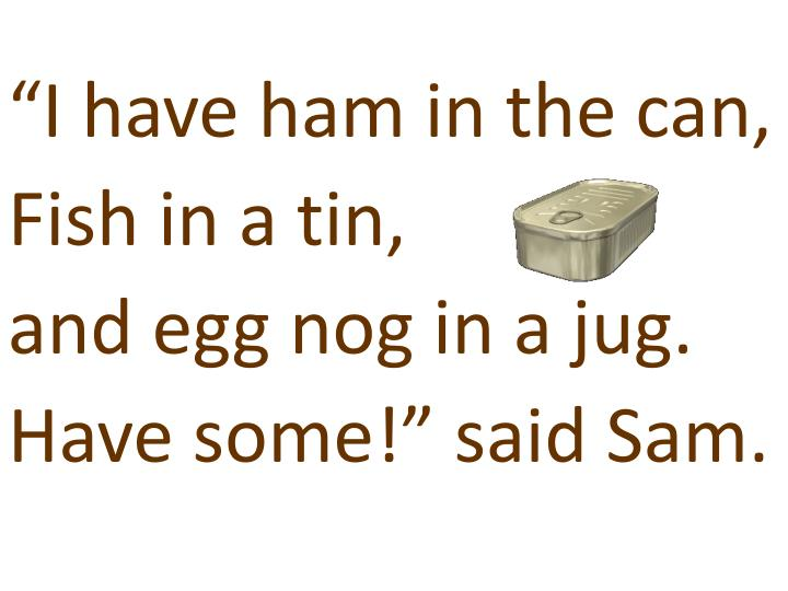 """I have ham in the can,"