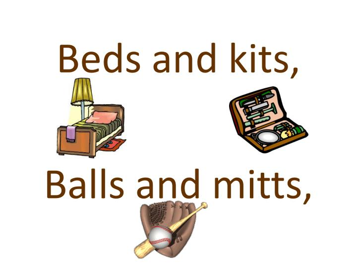 Beds and kits,