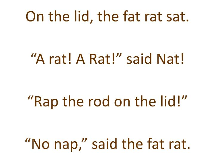 On the lid, the fat rat sat.