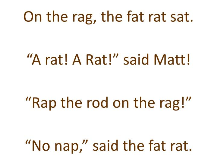 On the rag, the fat rat sat.
