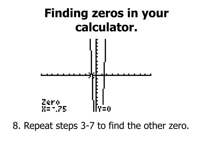 Finding zeros in your calculator.