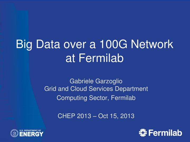 Big Data over a 100G Network at