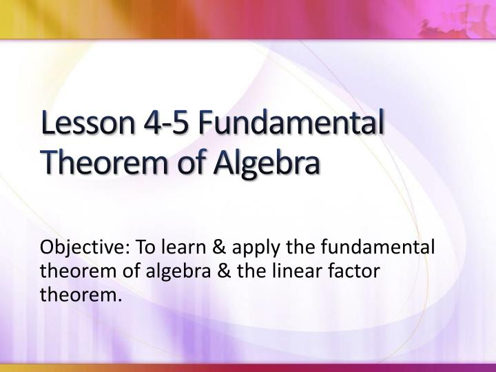Lesson 4-5 Fundamental Theorem of Algebra