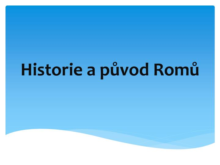 Historie a p vod rom