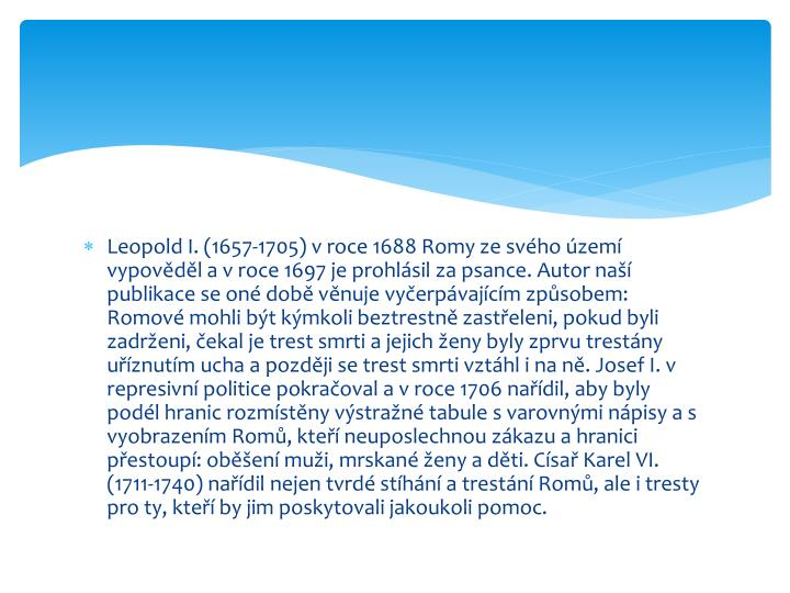 Leopold I. (1657-1705) v roce 1688 Romy ze svého území vypověděl a v roce 1697 je prohlásil za psance. Autor naší publikace se oné době věnuje vyčerpávajícím způsobem: Romové mohli být