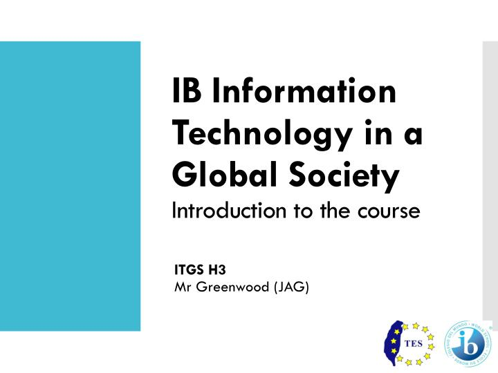 Ib information technology in a global society introduction to the course