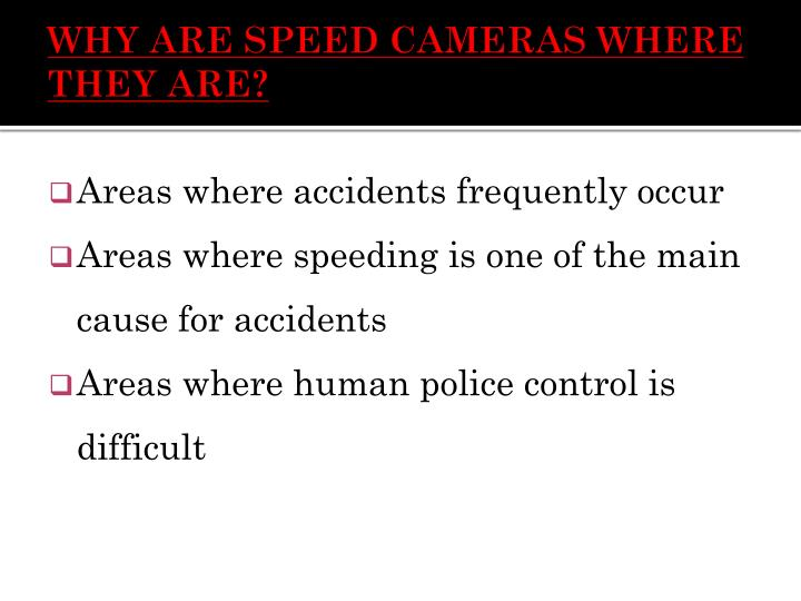 WHY ARE SPEED CAMERAS WHERE THEY ARE?