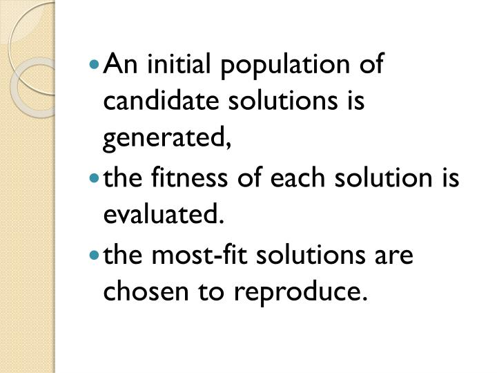 An initial population of candidate solutions is generated,