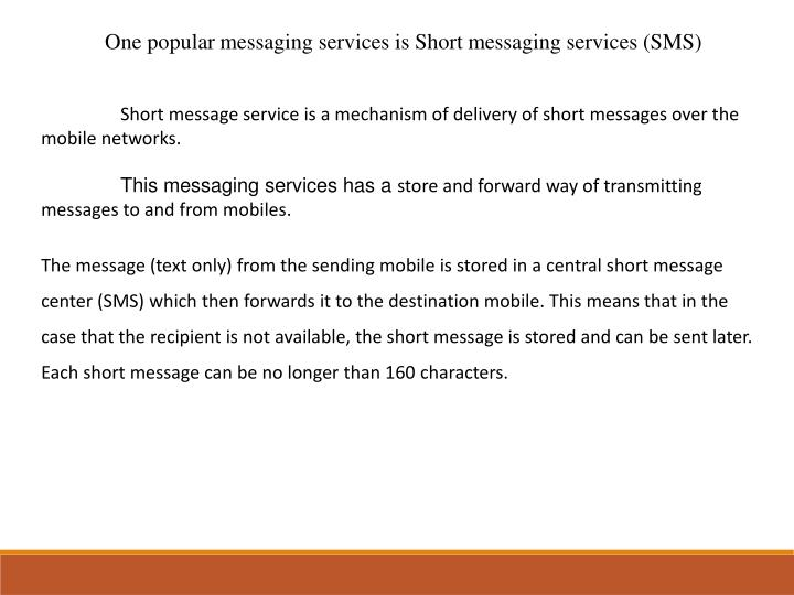 One popular messaging services is Short messaging services (SMS)