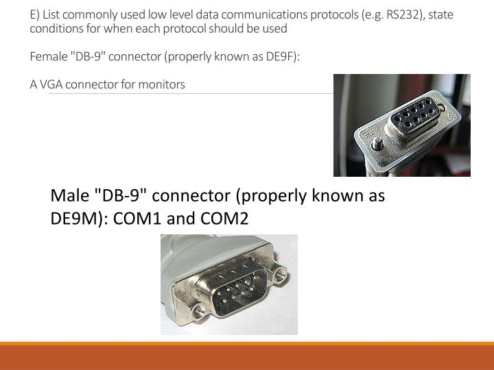 E) List commonly used low level data communications protocols (e.g. RS232), state conditions for when each protocol should be used
