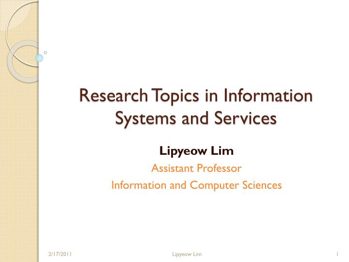 Research topics in information systems and services