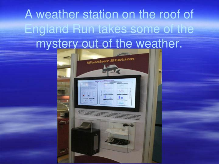 A weather station on the roof of England Run takes some of the mystery out of the weather.