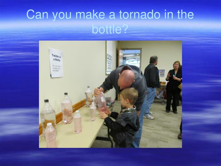 Can you make a tornado in the bottle?