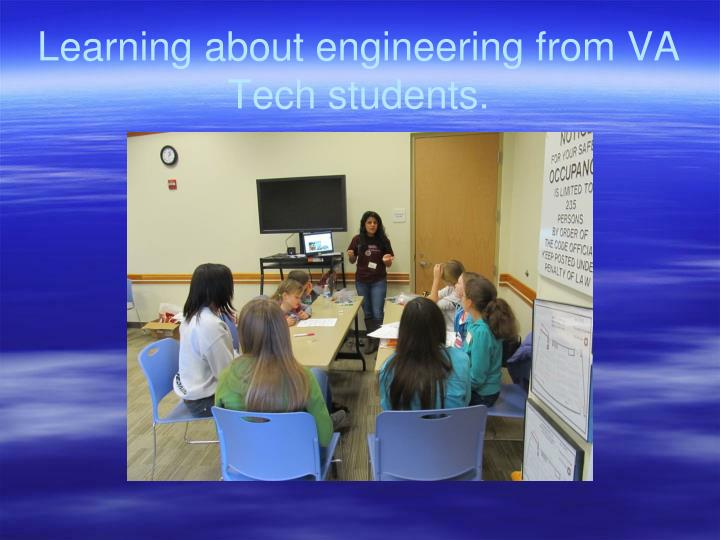 Learning about engineering from VA Tech students.